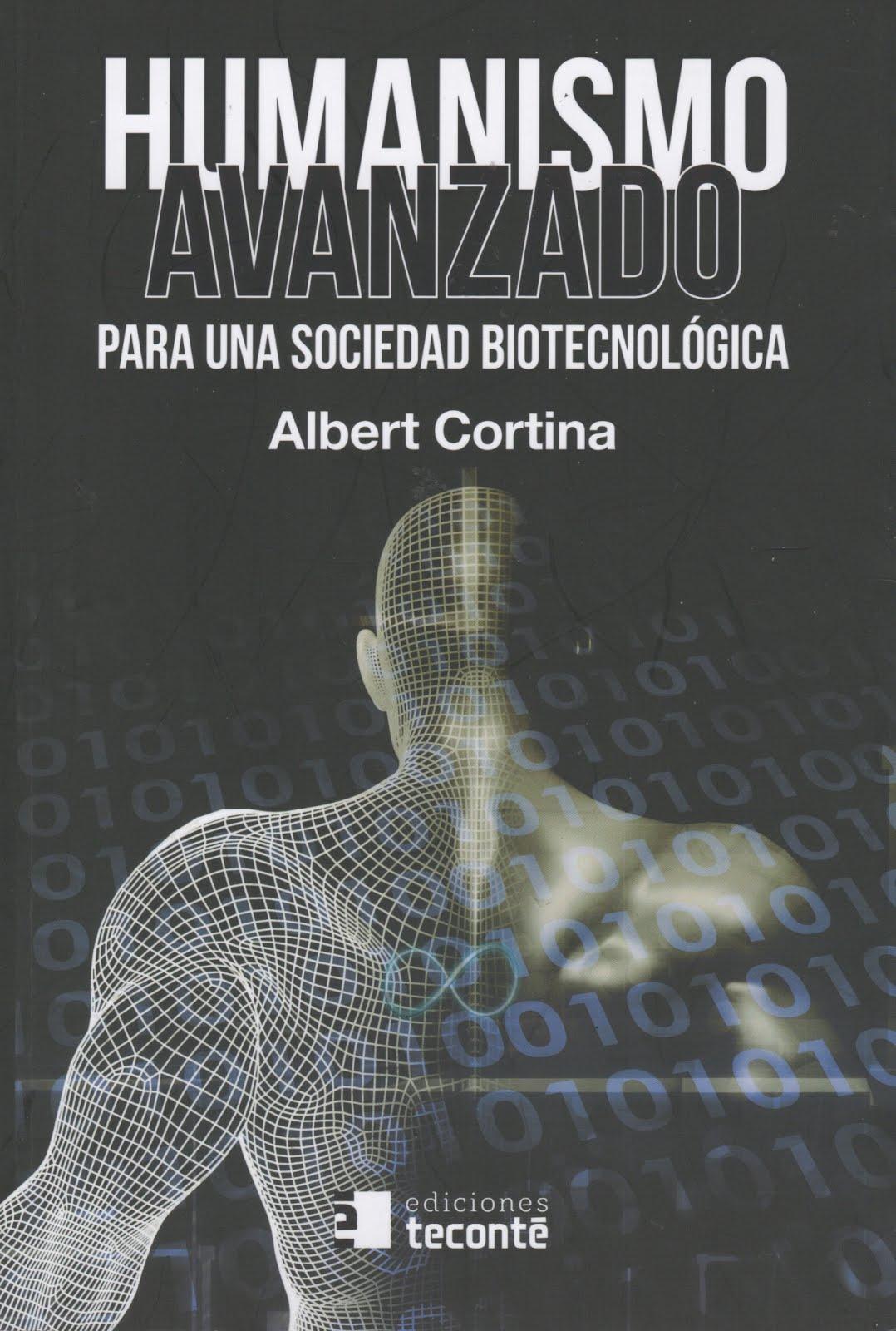 Albert Cortina (Humanismo avanzado) Para una sociedad biotecnológica
