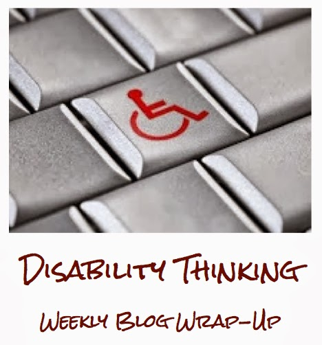 Disability Thinking: Weekly Blog Wrap-Up