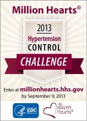 Million Hearts 2013 Hypertension Control Challenge. Enter at millionhearts.hhs.gov by September 9, 2013