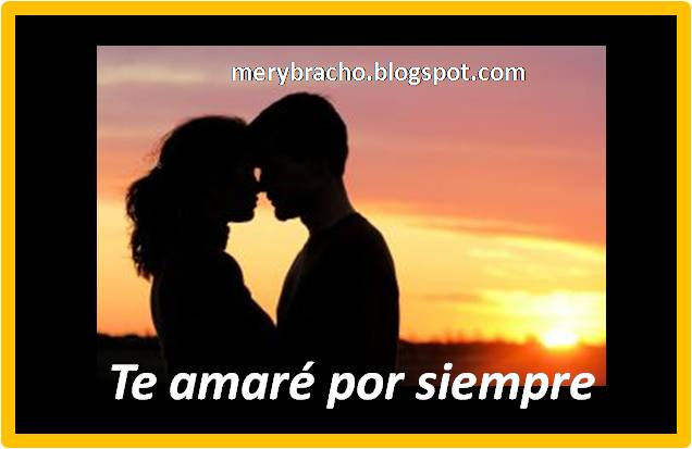 mi Amor Siempre te Amare te Amaré Por Siempre mi Amor
