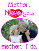 MOTHER, I LOVE YOU mother love you pic