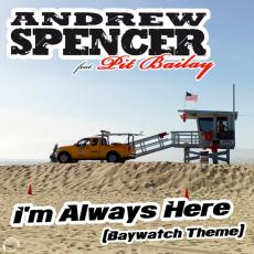 Im+always+here Andrew Spencer ft. Pit Bailey   Im Always Here (Baywatch Theme) (Sean Finn Remix)