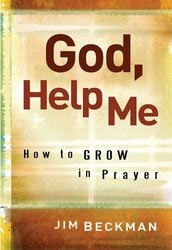 God, Help Me. How to Grow in Prayer a book by Jim Beckman