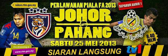 Live Streaming Johor Darul Takzim vs Pahang 25 Mei 2013 - Separuh Akhir Pertama Piala FA 2013