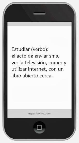 Estudiar (verbo): el acto de enviar sms, ver la televisión, comer y utilizar Internet, con un libro abierto cerca.