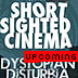 Short Sighted Cinema will present DYSTOPIAN DISTURBIA