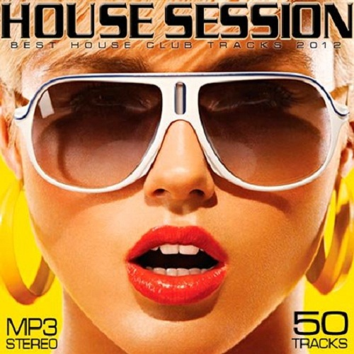 House Session - Best House Club Tracks