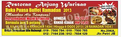 Restoran Anjung Warisan   Buka Puasa Buffet Ramadan 2013  (Masakan Ala Kampung)   Dewasa RM28 nett  Kanak-kanak RM14 nett  Untuk tempahan : 019 7500 784 / 019 7500 785 / 012 7164 238 / 012 7654 129