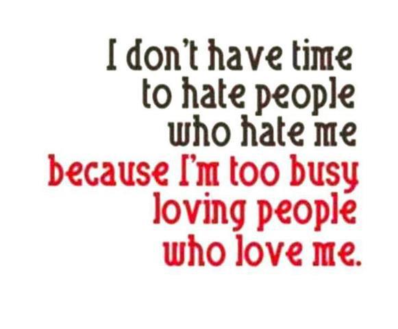 Quotes About Love N Hate : ... hate people who hate me because Im too busy loving people who love me
