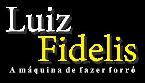 LUIZ FIDELIS | A MÁQUINA DE FAZER FORRÓ