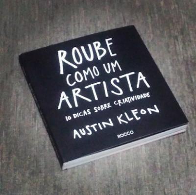 Roube como um artista, de Austin Kleon