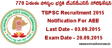 TSPSC AEE Notification 2015 Today, TSPSC 770 Assistant Executive Engineer Recruitment 2015 Apply Online at tspsc.gov.in. Telangana TSPSC Civil Engineering Jobs, TSPSC AEE 770 Posts Recruitment Notification 2015, TSPSC AEE Application Form Last Date 3rd September 2015