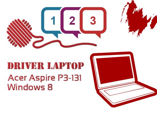Driver Laptop Acer Aspire P3-131 Windows 8