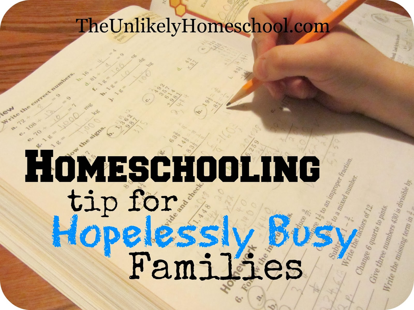 Homeschool tip for Hopelessly Busy Families-The Unlikely Homeschool