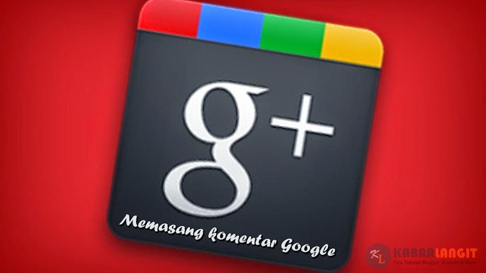 Cara Mudah Memasang Komentar Google di Blog