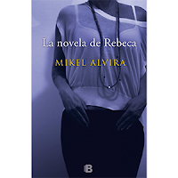 La novela de Rebeca, de Mikel Alvira