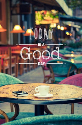 """Today is a good day."" Picture of an outdoor cafe."