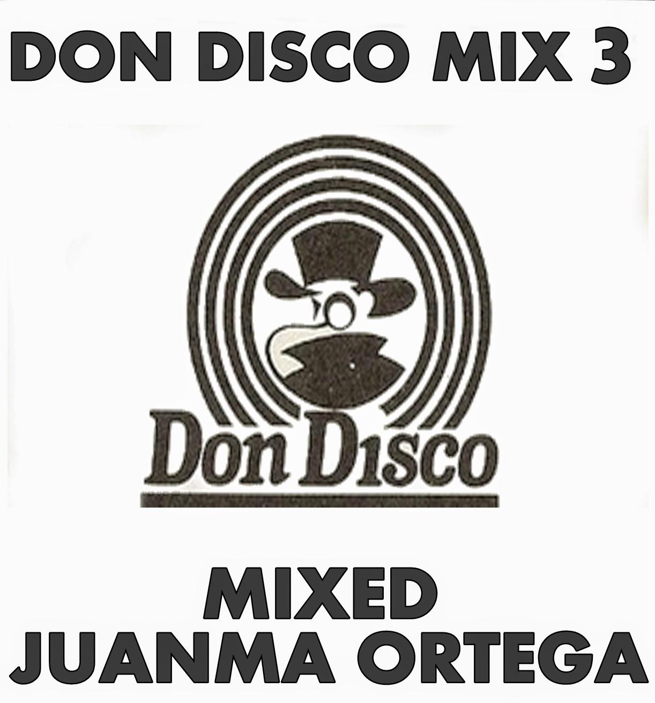 MIXES Y MEGAMIXES: DON DISCO MIX 3 BY JUANMA ORTEGA