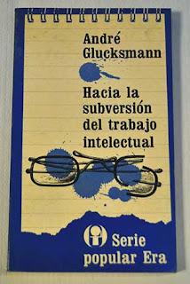 """""""Hacia la subversión del trabajo intelectual"""" - A. Glucksmann"""