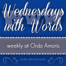 http://www.ordo-amoris.com/2013/11/wednesdays-with-words-week-19.html