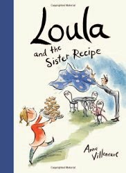 Loula and the Sister Recipe a picture book by Anne Villeneuve