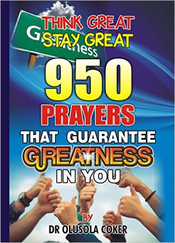 Think Great Stay Great: 950 Prayers that Guarantee Greatness in You