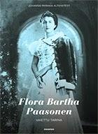 Flora Bartha Paasonen. Vaiettu tarina