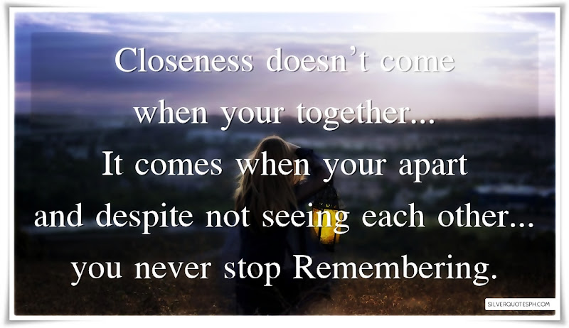 Closeness Doesn't Come When Your Together, Picture Quotes, Love Quotes, Sad Quotes, Sweet Quotes, Birthday Quotes, Friendship Quotes, Inspirational Quotes, Tagalog Quotes