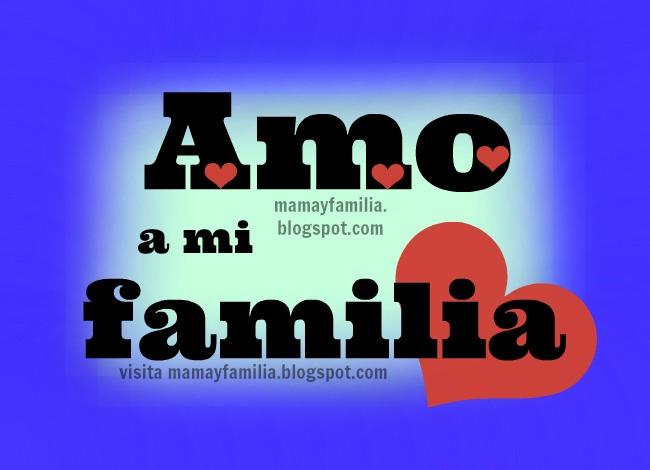 Yo Amo a mi familia. Imágenes para la familia. Postales, tarjetas del facebook. Los Quiero mucho familia. Palabras de bendición.mama y familia, hijos, tarjetitas de Mery Bracho