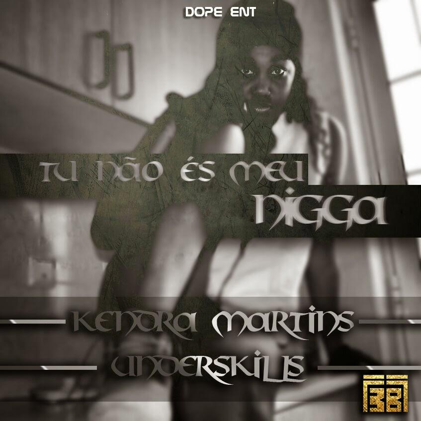 Kendra Martins- Tu não és (meu NIGGA) feat. Underskillz