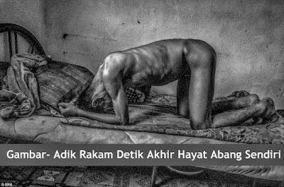 Adik Rakam Penderitaan Pada Saat Terakhir Kematian Abang