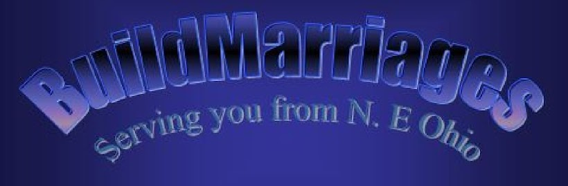 www.BuildMarriages.com       serving You from NE Ohio