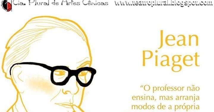 Teatro Plural Jean Piaget Mais Que Um Teórico Da Pedagogia Um