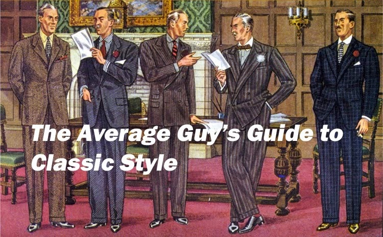 The Average Guy's Guide to Classic Style