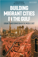 Building Migrant Cities in the Gulf:  Urban Transformation in the Middle East