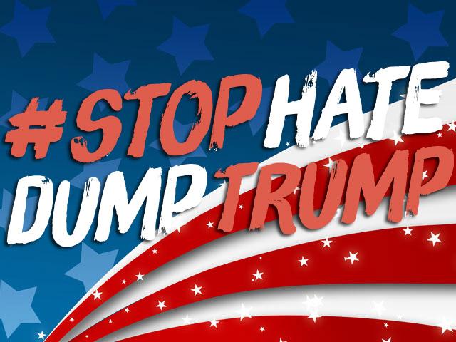 Stop Hate;  Dump Trump