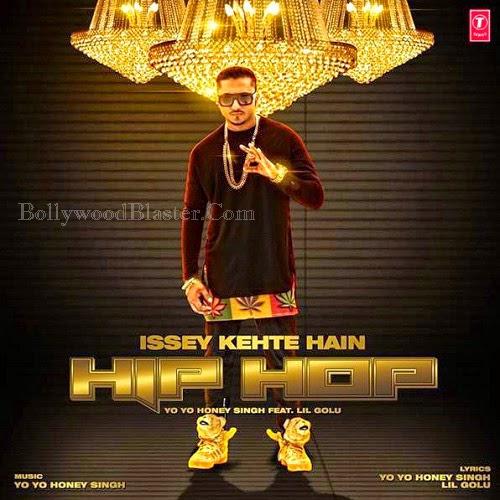 Yo Yo Honey Singh, Issey Kehte Hain Hip Hop