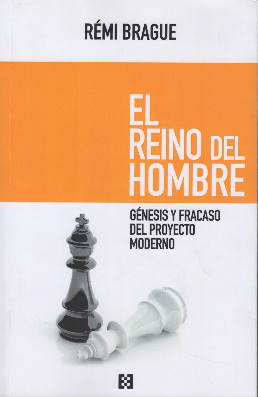Rémi Brague (El reino del hombre) Génesis y fracaso del proyecto moderno