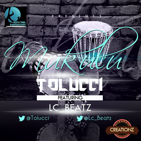 Music: #MUKULU- TOLUCCI ft LcBeatz [@LC_BEATZ]