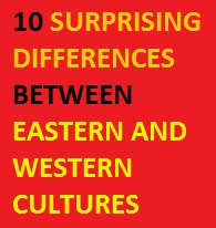 10 Surprising Differences Between Eastern and Western Cultures