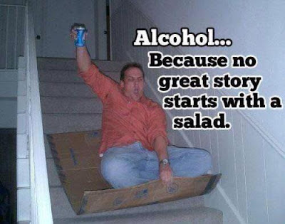 Alcohol... Because no great story starts with a salad.