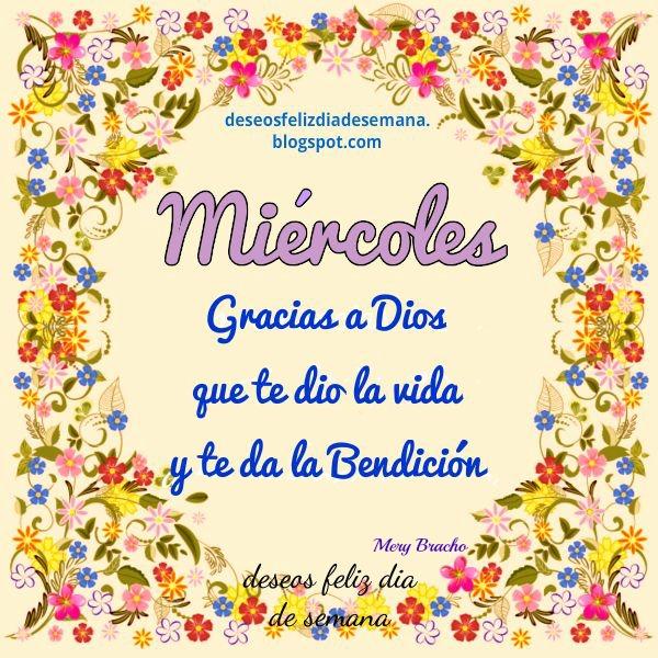 En este día miércoles feliz demos gracias a Dios por tener vida y bendiciones. Imagen linda cristiana con mensaje cristiano por Mery Bracho
