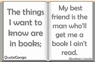 The things I want to know are in books; my best friend is the man who'll get me a book I ain't read by Abraham Lincoln