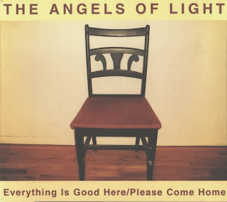 The Angels of Light, Everything Is Good Here/Please Come Home