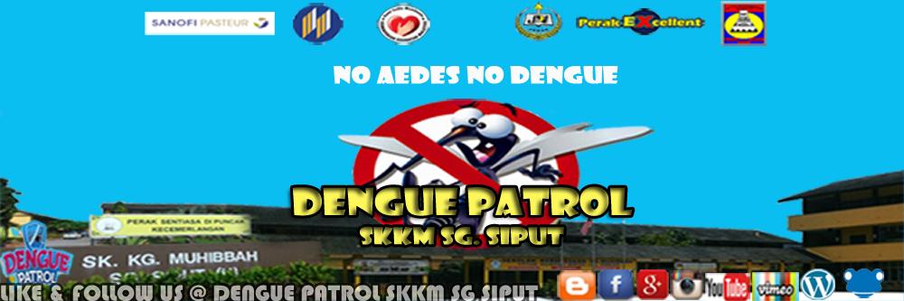 DENGUE PATROL SKKM SG.SIPUT (U) PERAK
