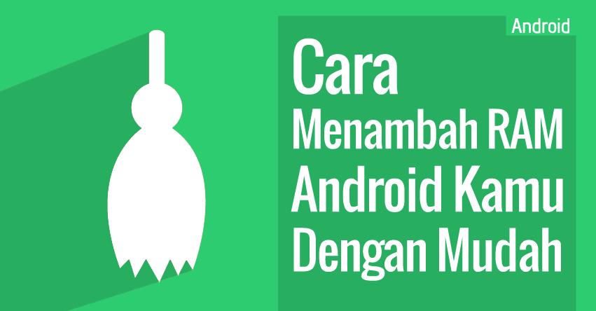 Cara Menambah RAM Android Kamu Dengan Mudah