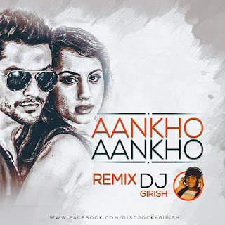 Aankhon-Aankhon-Yo-Yo-Honey-Singh-DJ-Girish-Remix-download-remix-song-mp3-latest-2015