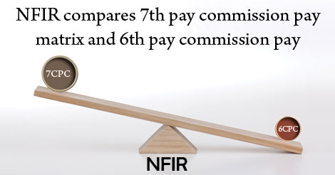 NFIR-compares-7th-pay-commission-pay-matrix-and-6th-pay-commission-pay