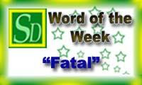 Word of the week - Fatal