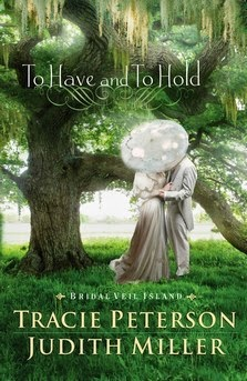 To Have and To Hold by Tracie Peterson and Judith Miller
